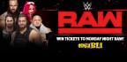 WIN TICKETS TO WWE MONDAY NIGHT RAW!