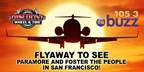 You could flyaway to see Paramore and Foster The People in San Francisco!