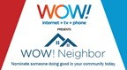 WOW! Neighbor presented by WOW! Internet, TV, Phone