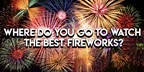 Where do you go for the best fireworks show in our area?