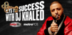 Keys to success with DJ Khaled