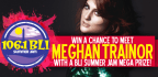WIN A CHANCE TO MEET MEGAN TRAINOR WITH A BLI  SUM