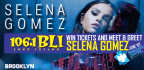 WIN TICKETS AND MEET AND GREET WITH SELENA GOMEZ