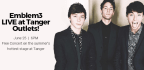 WIN A VIP MEET AND GREET WITH EMBLEM3 AT TANGER OU