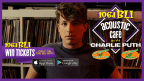 WIN A PAIR OF PASSES TO BLI�S ACOUSTIC CAF� WITH CHARLIE PUTH AT A SECRET LOCATION!