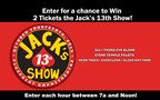 Jack's 13th Show Ticket Giveaway