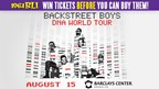 CHANCE TO WIN A PAIR OF TICKETS TO SEE BACKSTREET BOYS BEFORE YOU CAN BUY THEM!