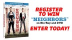 Register To Win Neighbors on Blu-Ray & DVD