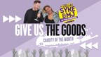"SYKE & MJ'S ""GIVE US THE GOODS"" CHARITY OF THE MONTH"