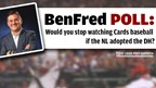 BenFred poll: Would you stop watching Cards baseball if NL adopted the DH?