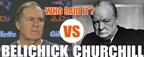 Who Said It - Belichick or Churchhill