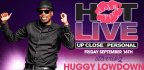 HOT LIVE starring Huggy Lowdown