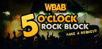 WBAB 5 O�Clock Rock Block