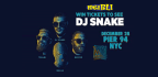 WIN TICKETS TO SEE DJ SNAKE
