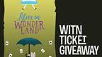WITN's Alice In Wonderland Ticket Giveaway