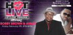 HOT LIVE with Bobby Brown and Avant