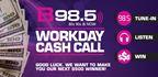 B98.5's Work Day Cash Call