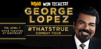 Win George Lopez Tickets
