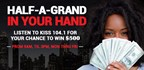 KISS 104.1 Half Grand In Your Hand