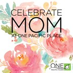 Celebrate Mom At One Pacific Place $500 Giftcard Giveaway