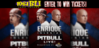 WIN TICKETS TO SEE ENRIQUE IGLESIAS AND PITBULL!