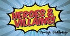 HEROES AND VILLAINS: The May Design Challenge