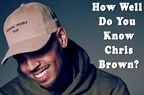 How Well Do You Know Chris Brown?