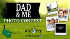 Dad & Me Father's Day Photo Contest WISC 2017