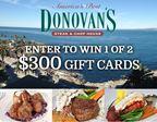 Donovan's - Enter To Win A $300 Gift Card
