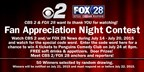 CBS 2 & FOX 28 Fan Appreciation Night Contest