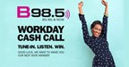 B98.5 Workday Cash Call Fall 2017