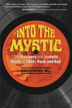INTO THE MYSTIC  The Visionary and Ecstatic Roots of 1960s Rock and Roll