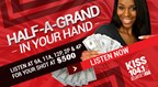 KISS 104.1 Half A Grand In Your Hand