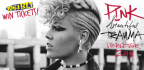 WIN TICKETS TO SEE P!NK