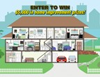 Win up to $5,000 in home improvement prizes