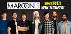 BLI�S GOT YOUR MAROON 5 TICKETS THIS WEEKEND