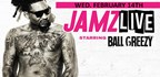 Jamz Live Starring Ball Greezy