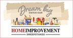 Dream Big Home Improvement Sweepstakes