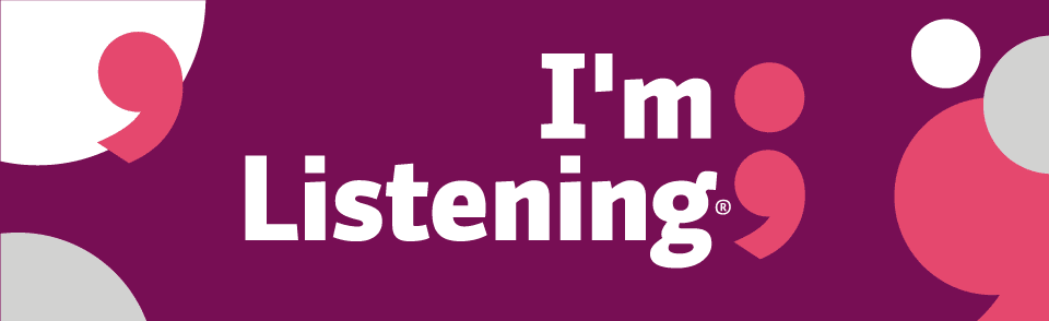 I'm Listening - Share your story