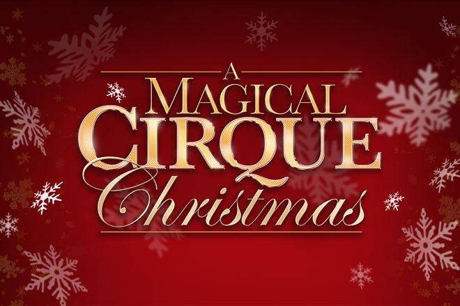 A Magical Cirque Christmas.Win 4 Tickets To See A Magical Cirque Christmas At The Snhu