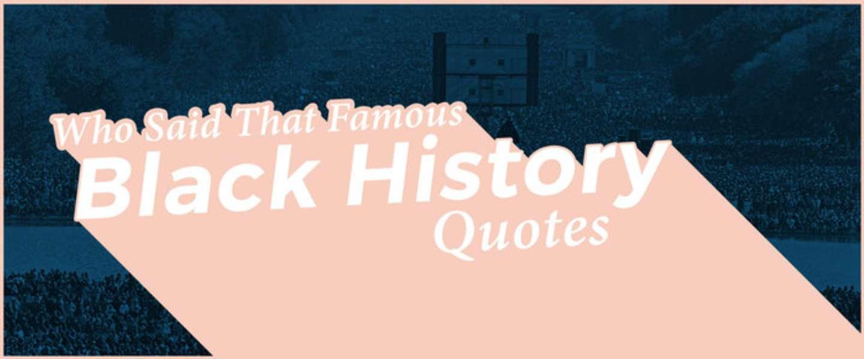 Quiz: Who Said That? Famous Black History Quotes | 106 7 WTLC